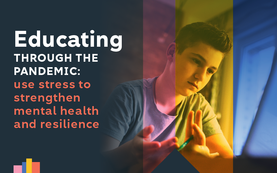 Educating Through the Pandemic: Use Stress to Strengthen Resilience