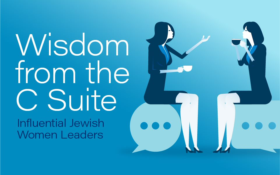Wisdom from the C Suite: Influential Jewish Women Leaders
