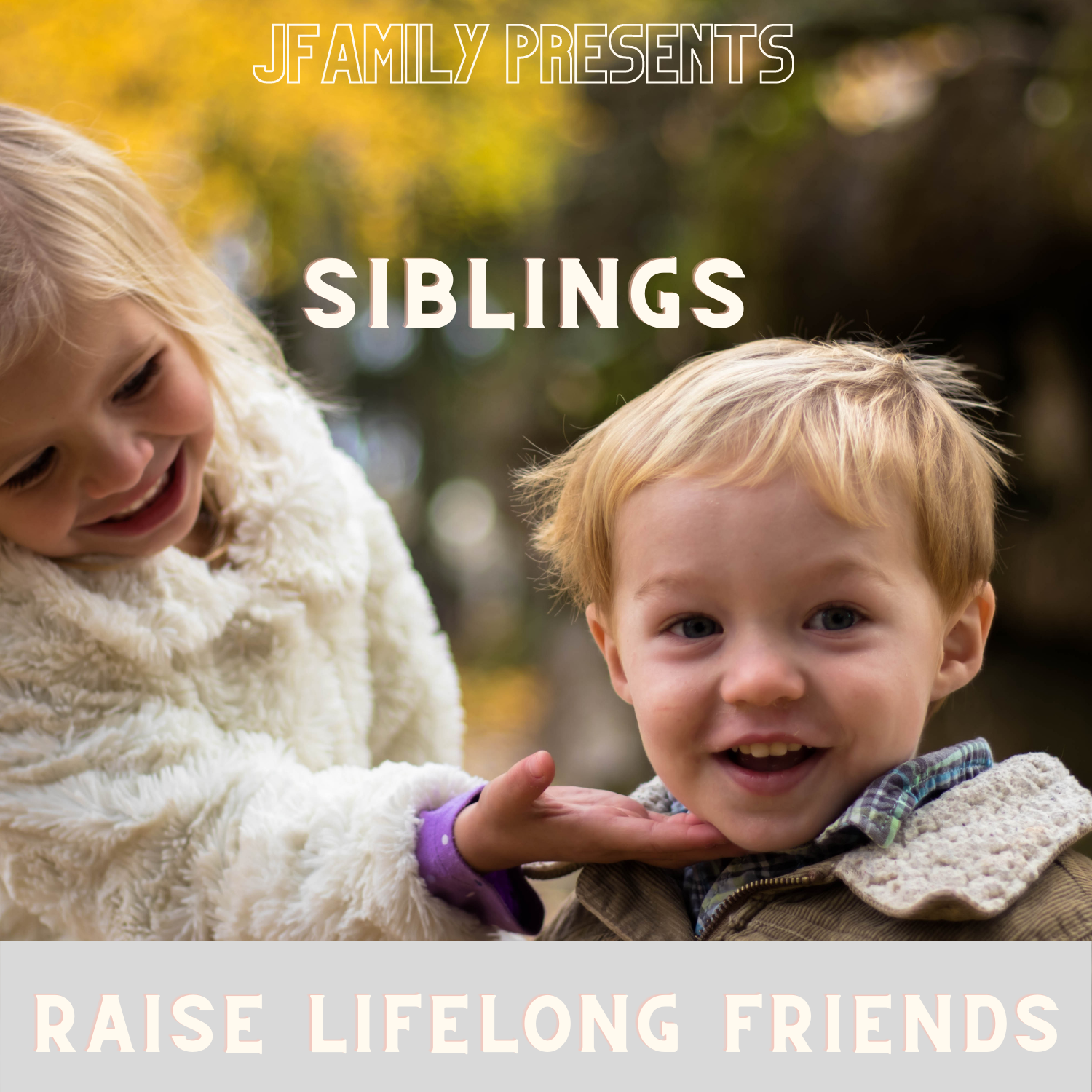 SIBLINGS: How to Raise Lifelong Friends (Families with Children Ages 4+)