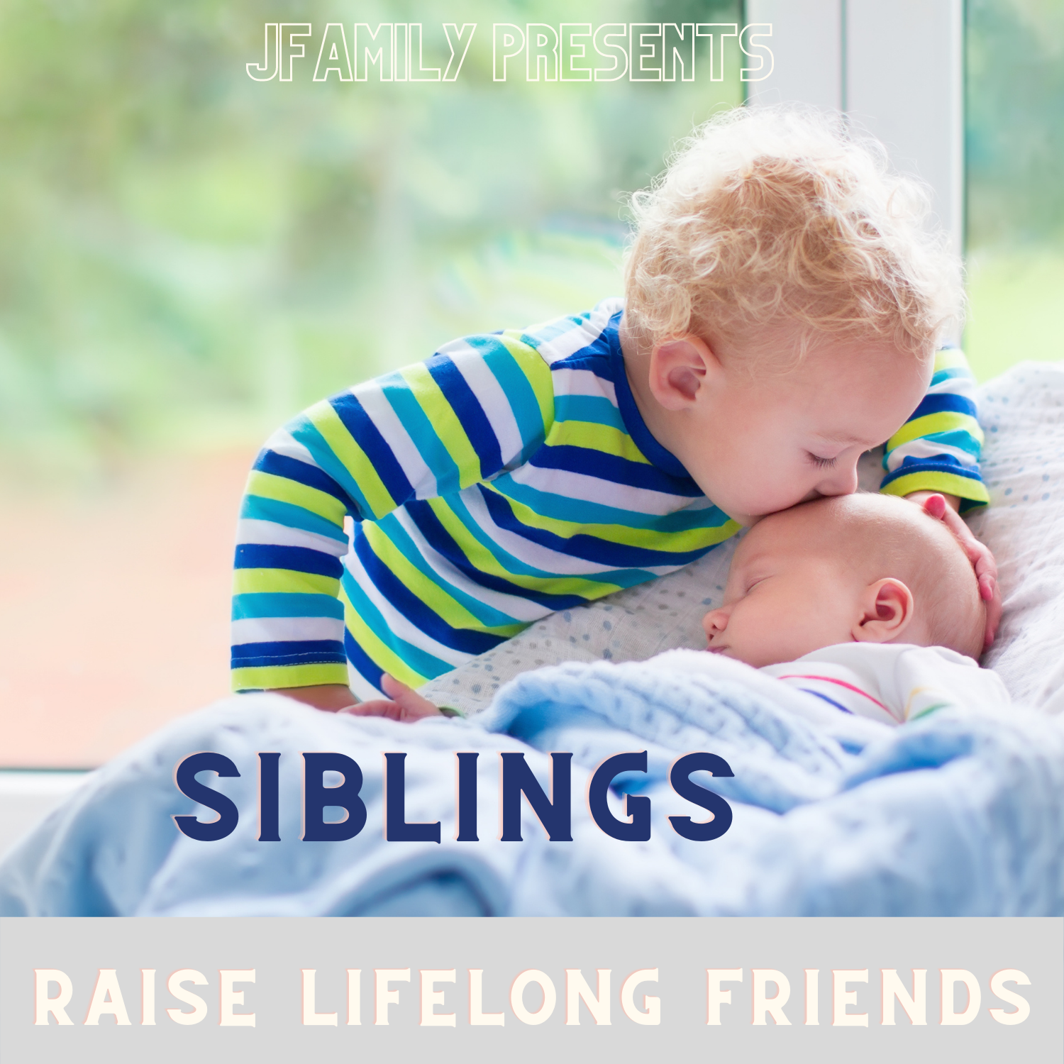 SIBLINGS: Lifelong Friends from the Beginning (For Families 4 and under)